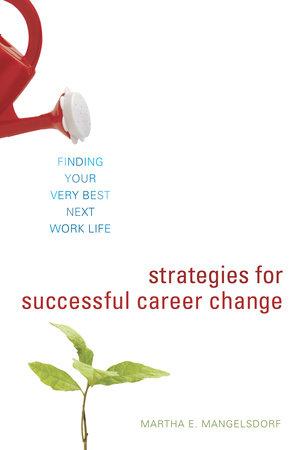 Strategies for Successful Career Change by Martha E. Mangelsdorf