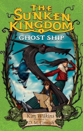 The Sunken Kingdom #1: Ghost Ship by Kim Wilkins
