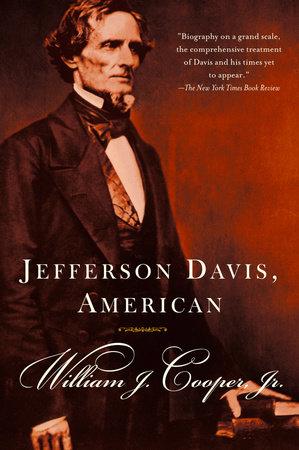 Jefferson Davis, American by William J. Cooper