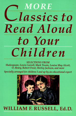 More Classics To Read Aloud To Your Children by William F. Russell