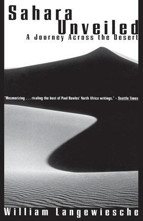 Sahara Unveiled by William Langewiesche