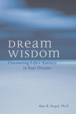 Dream Wisdom by Alan B. Siegel