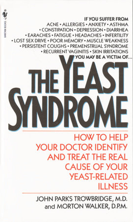 The Yeast Syndrome by John Parks Trowbridge, MD, Morton