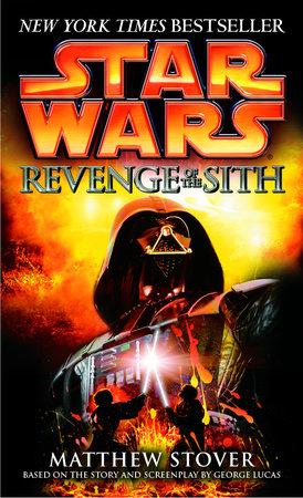 Revenge of the Sith: Star Wars: Episode III by Matthew Stover |  PenguinRandomHouse com: Books