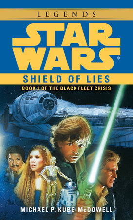 Shield of Lies: Star Wars Legends (The Black Fleet Crisis) by Michael P. Kube-Mcdowell