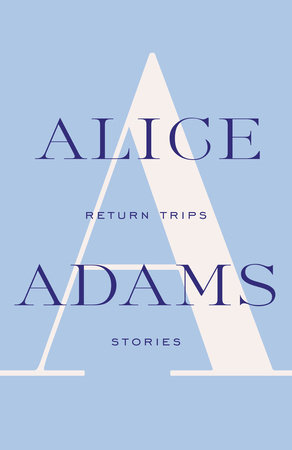 Return Trips by Alice Adams