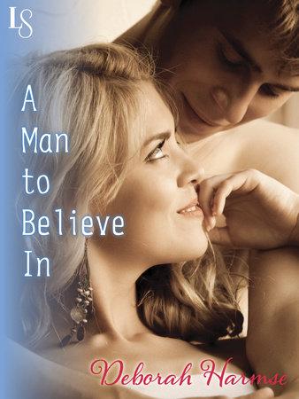 A Man to Believe In by Deborah Harmse