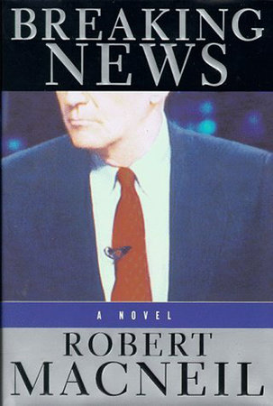 Breaking News by Robert Macneil