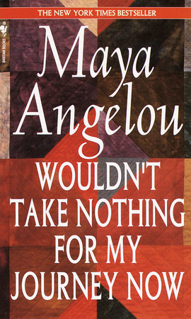 Wouldn't Take Nothing for My Journey Now by Maya Angelou |  PenguinRandomHouse com: Books