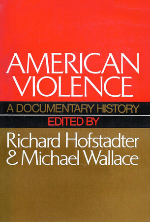 American Violence by Richard Hofstadter and Michael Wallace