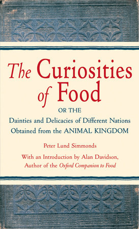 The Curiosities of Food by Peter Lund Simmonds and P.L. Simmonds