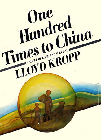 One Hundred Times to China by Lloyd Kropp