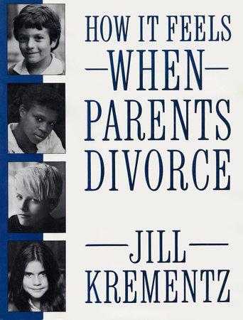How It Feels When Parents Divorce by Jill Krementz