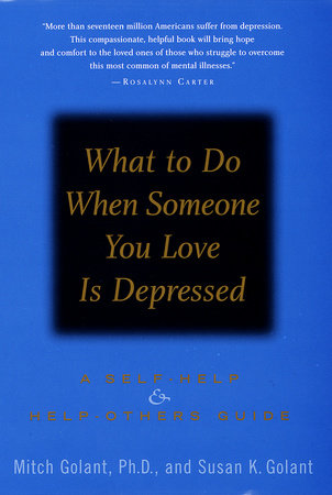 What to Do When Someone You Love Is Depressed by Mitch Golant, Ph.D. and Susan K. Golant