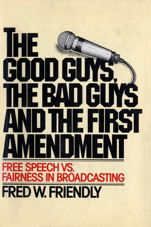 The Good Guys, the Bad Guys and the First Amendment by Fred W. Friendly