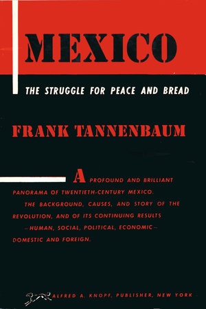 MEXICO: The Struggle for Peace and Bread by Frank Tannenbaum