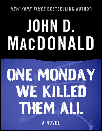 One Monday We Killed Them All by John D. MacDonald