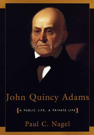 John Quincy Adams by Paul C. Nagel