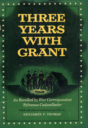 Three Years With Grant by Sylvanus Cadwallader