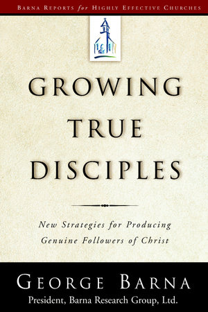 Growing True Disciples by George Barna