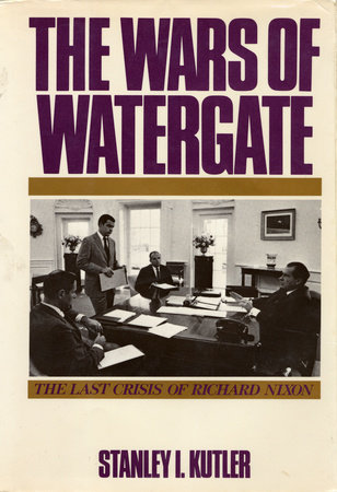The Wars of Watergate by Stanley I. Kutler