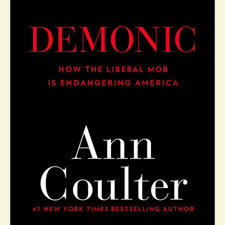 Demonic By Ann Coulter 9780307353498 Penguinrandomhouse Com Books