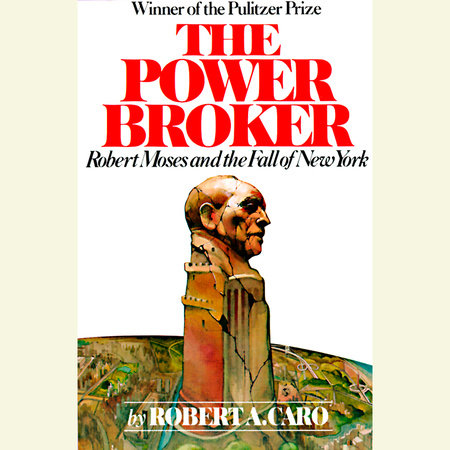 The Power Broker: Volume 1 of 3 by Robert A. Caro