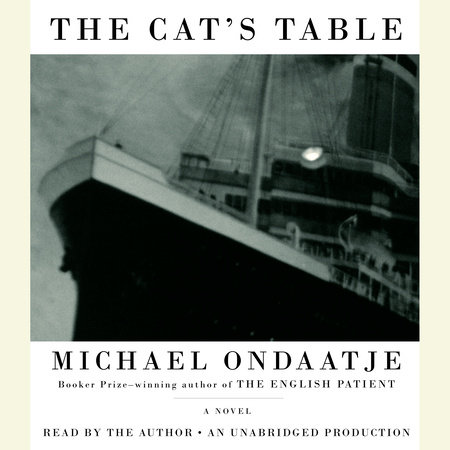 The Cat's Table by Michael Ondaatje | PenguinRandomHouse com: Books