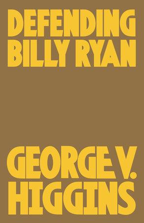 Defending Billy Ryan by George V. Higins