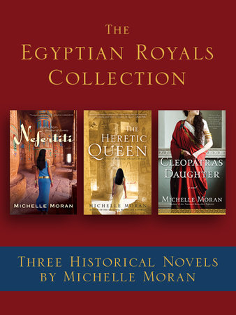 The Egyptian Royals Collection: Three Historical Novels by Michelle Moran by Michelle Moran