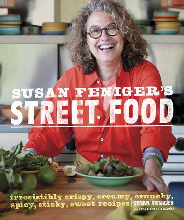 Susan Feniger's Street Food by Susan Feniger, Kajsa Alger and Liz Lachman