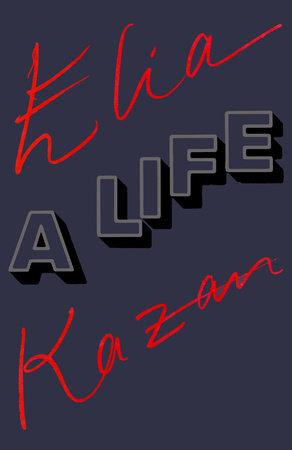 Elia Kazan: A Life by Elia Kazan