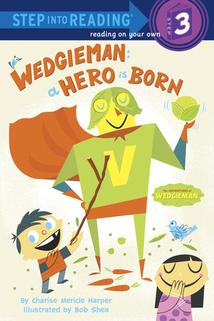 Wedgieman: A Hero Is Born by Charise Mericle Harper; illustrated by Bob Shea