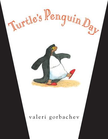 Turtle's Penguin Day by Valeri Gorbachev