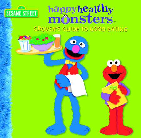 Grover's Guide to Good Eating (Sesame Street) by Naomi Kleinberg; Illustrated by Tom Leigh and Josie Yee