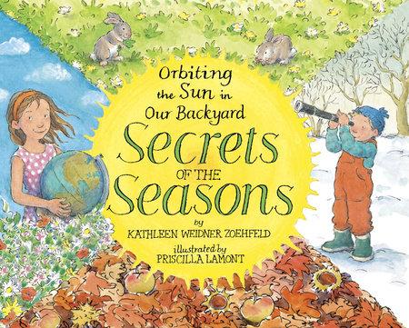 Secrets of the Seasons: Orbiting the Sun in Our Backyard by Kathleen Weidner Zoehfeld