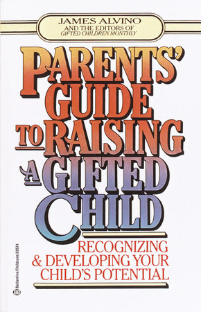 Parent's Guide to Raising a Gifted Child by James Alvino