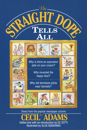 The Straight Dope Tells All by Ed Zotti and Cecil Adams