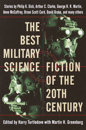 The Best Military Science Fiction of the 20th Century by George R. R. Martin, Philip K. Dick and Anne McCaffrey