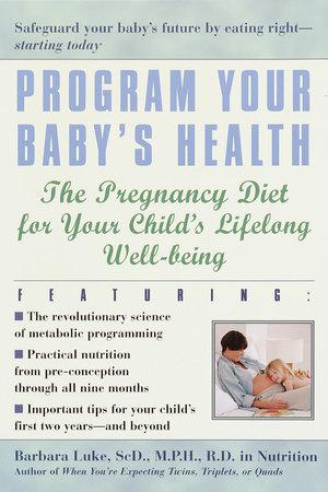 Program Your Baby's Health by Barbara Luke and Tamara Eberlein