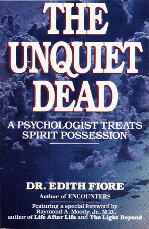 The Unquiet Dead by Edith Fiore, Ph.D.