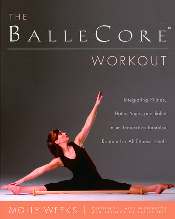 The BalleCore® Workout by Molly Weeks