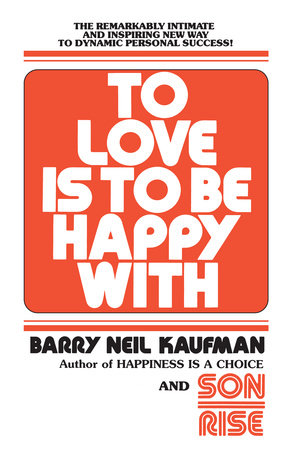 To Love Is to Be Happy With by Barry Neil Kaufman
