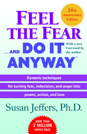 Feel the Fear . . . and Do It Anyway (r) by Susan Jeffers