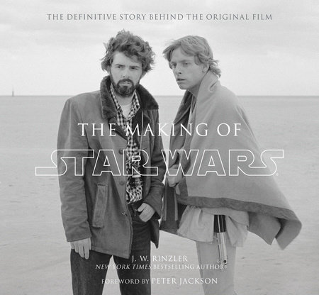 The Making of Star Wars by J. W. Rinzler