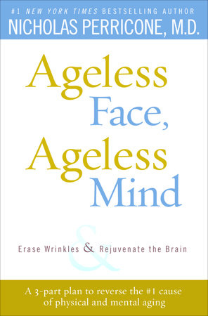 Ageless Face, Ageless Mind by Nicholas Perricone, MD