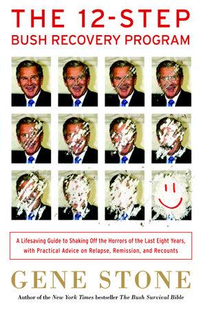 The 12-Step Bush Recovery Program by Gene Stone