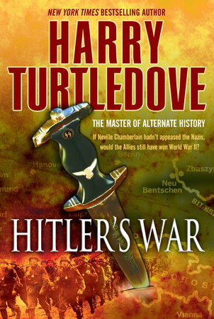 Hitler's War (The War That Came Early, Book One) by Harry Turtledove