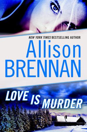Love Is Murder: A Novella of Suspense by Allison Brennan