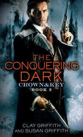 The Conquering Dark: Crown & Key by Clay Griffith and Susan Griffith